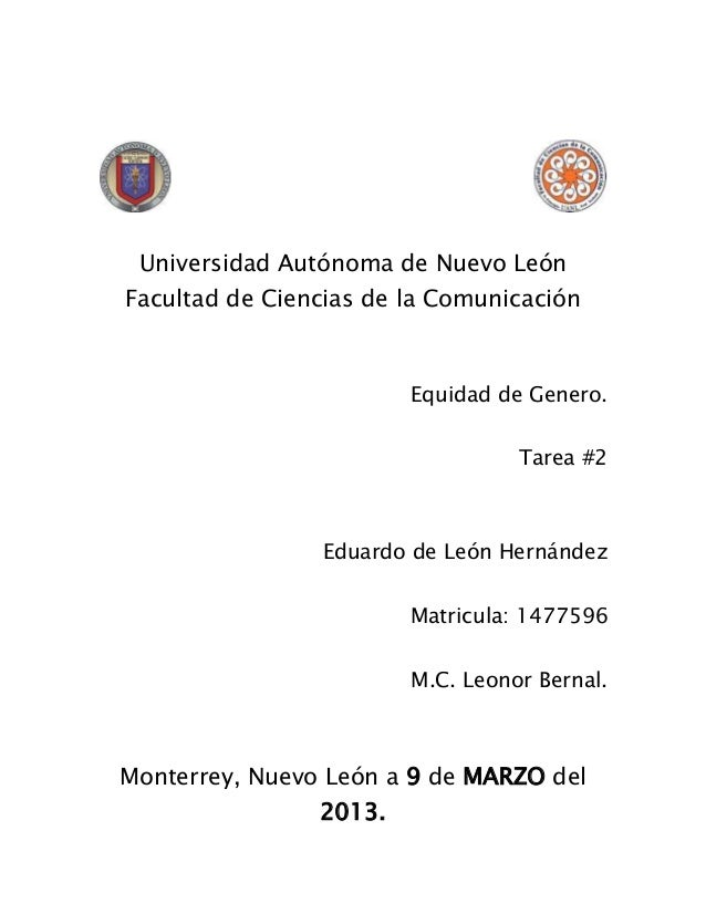 Universidad Autónoma de Nuevo LeónFacultad de Ciencias de la ComunicaciónEquidad de Genero.Tarea #2Eduardo de León Hernánd...