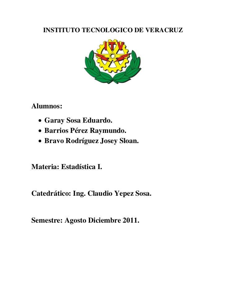 INSTITUTO TECNOLOGICO DE VERACRUZAlumnos:   Garay Sosa Eduardo.   Barrios Pérez Raymundo.   Bravo Rodríguez Josey Sloan...