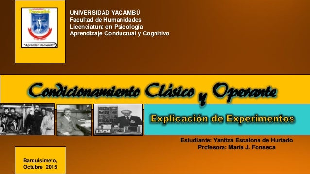 Condicionamiento Clásico Operante Estudiante: Yanitza Escalona de Hurtado Profesora: María J. Fonseca UNIVERSIDAD YACAMBÚ ...