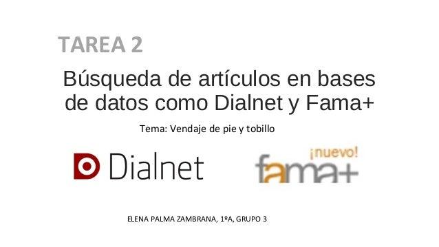 Tema: Vendaje de pie y tobillo Búsqueda de artículos en bases de datos como Dialnet y Fama+ TAREA 2 ELENA PALMA ZAMBRANA, ...