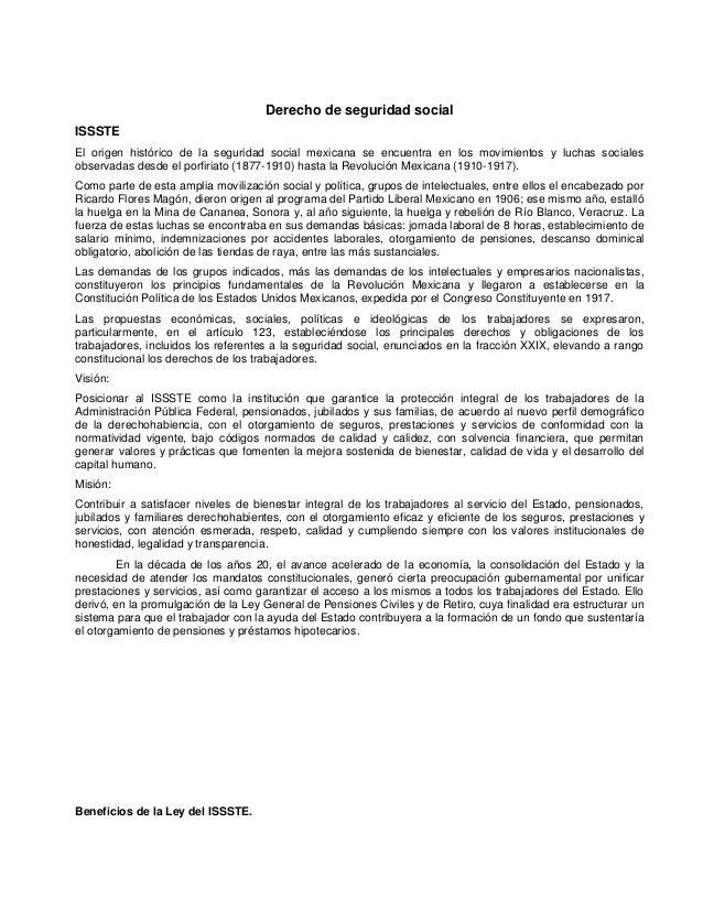 Derecho de seguridad socialISSSTEEl origen histórico de la seguridad social mexicana se encuentra en los movimientos y luc...