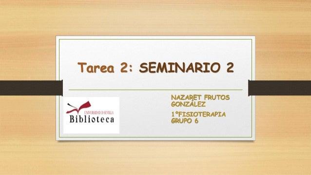 Tarea 2: SEMINARIO 2 NAZARET FRUTOS GONZÁLEZ 1ºFISIOTERAPIA GRUPO 6