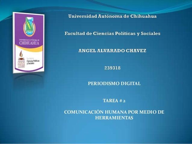 PERIODISMO DIGITAL TAREA # 2 COMUNICACIÓN HUMANA POR MEDIO DE HERRAMIENTAS