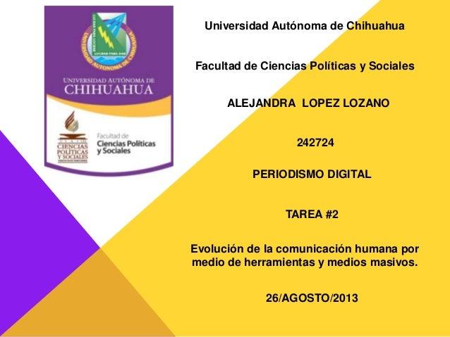 Universidad Autónoma de Chihuahua Facultad de Ciencias Políticas y Sociales ALEJANDRA LOPEZ LOZANO 242724 PERIODISMO DIGIT...