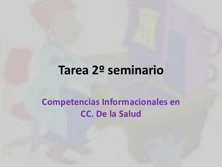 Tarea 2º seminarioCompetencias Informacionales en       CC. De la Salud