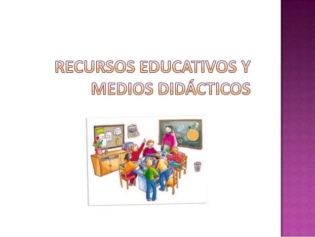 Recurso Educativo                                                                           Medios para la                ...