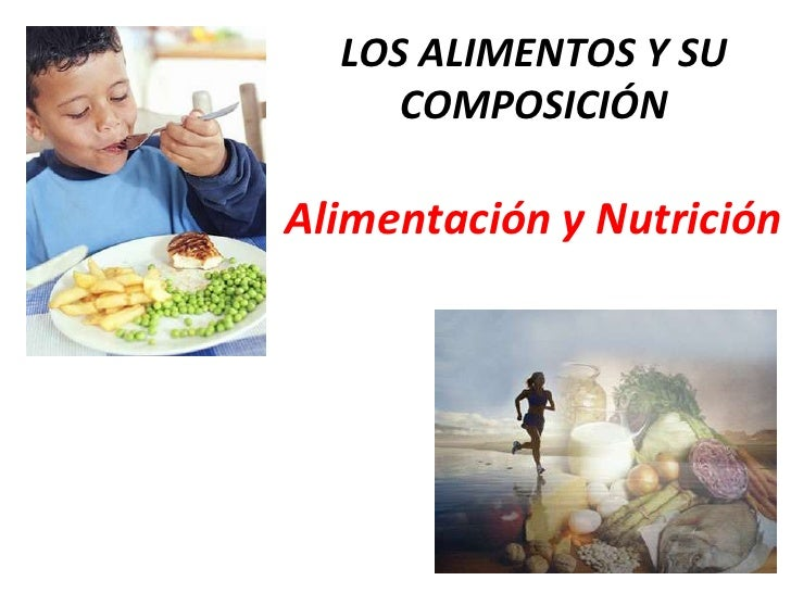LOS ALIMENTOS Y SU COMPOSICIÓNAlimentación y Nutrición<br />