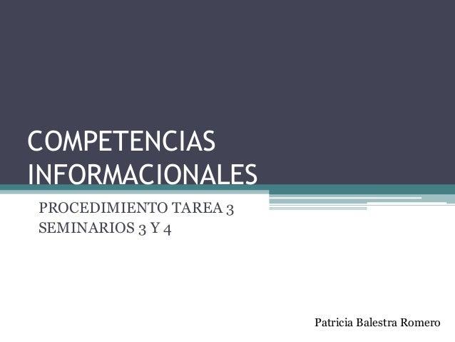 COMPETENCIAS INFORMACIONALES PROCEDIMIENTO TAREA 3 SEMINARIOS 3 Y 4 Patricia Balestra Romero