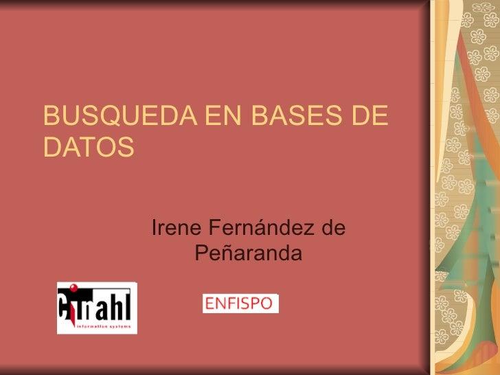 BUSQUEDA EN BASES DE DATOS Irene Fernández de Peñaranda