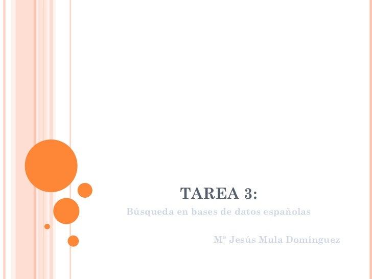TAREA 3: Búsqueda en bases de datos españolas Mª Jesús Mula Domínguez