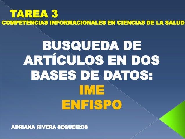 TAREA 3COMPETENCIAS INFORMACIONALES EN CIENCIAS DE LA SALUD        BUSQUEDA DE      ARTÍCULOS EN DOS       BASES DE DATOS:...