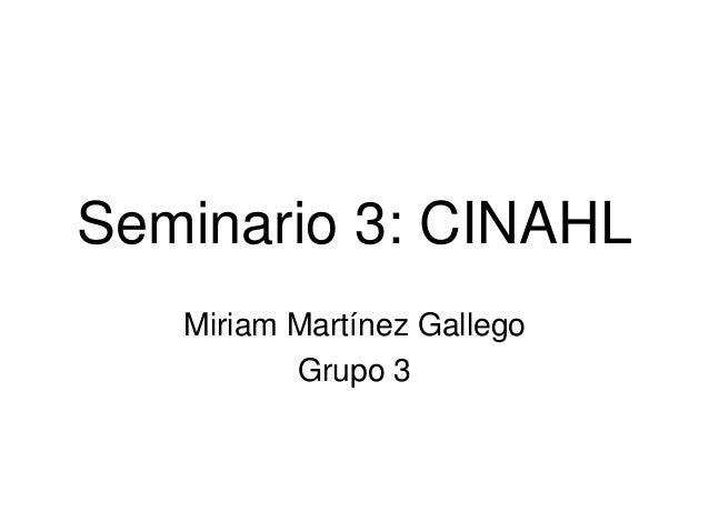 Seminario 3: CINAHL   Miriam Martínez Gallego          Grupo 3