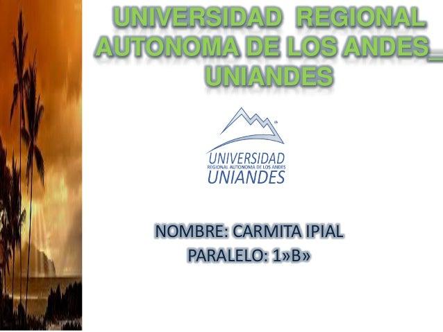 UNIVERSIDAD REGIONAL AUTONOMA DE LOS ANDES_ UNIANDES NOMBRE: CARMITA IPIAL PARALELO: 1»B»