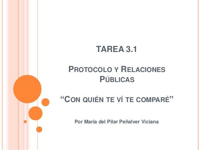 """TAREA 3.1 PROTOCOLO Y RELACIONES PÚBLICAS  """"CON QUIÉN TE VÍ TE COMPARÉ"""" Por María del Pilar Peñalver Viciana"""
