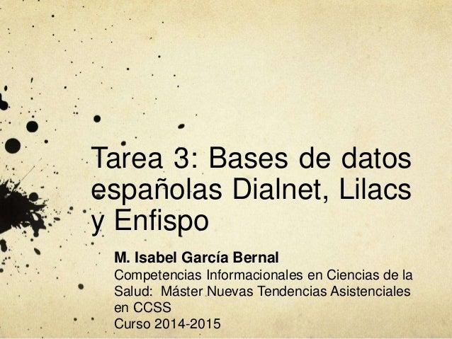 Tarea 3: Bases de datos españolas Dialnet, Lilacs y Enfispo M. Isabel García Bernal Competencias Informacionales en Cienci...