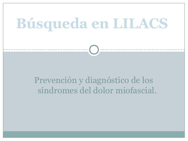 Prevención y diagnóstico de los síndromes del dolor miofascial. Búsqueda en LILACS