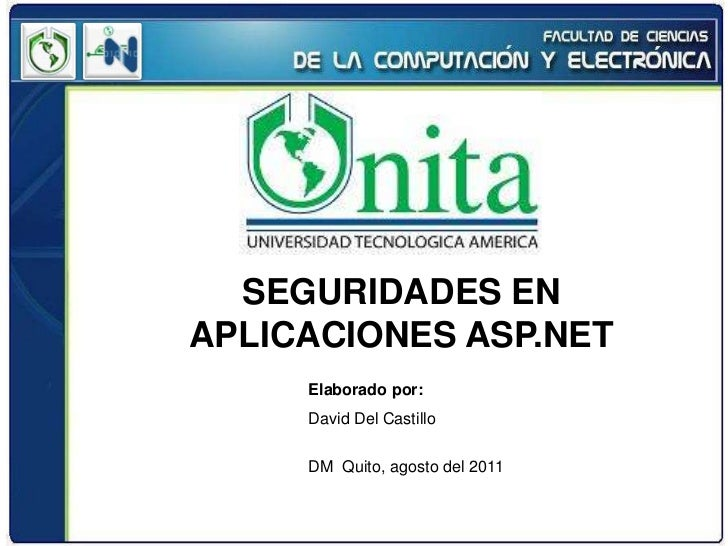 SEGURIDADES ENAPLICACIONES ASP.NET     Elaborado por:     David Del Castillo     DM Quito, agosto del 2011
