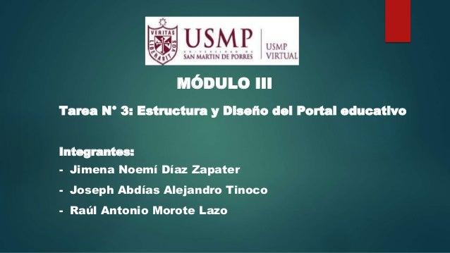 MÓDULO III Tarea N° 3: Estructura y Diseño del Portal educativo Integrantes: - Jimena Noemí Díaz Zapater - Joseph Abdías A...