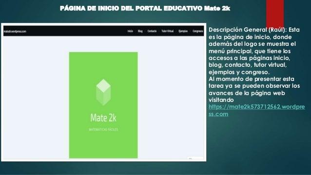 PÁGINA DE INICIO DEL PORTAL EDUCATIVO Mate 2k Descripción General (Raúl): Esta es la página de inicio, donde además del lo...
