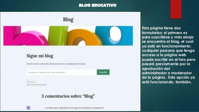BLOG EDUCATIVO Esta página tiene dos formularios: el primero es para suscribirse y más abajo se encuentra el blog, el cual...
