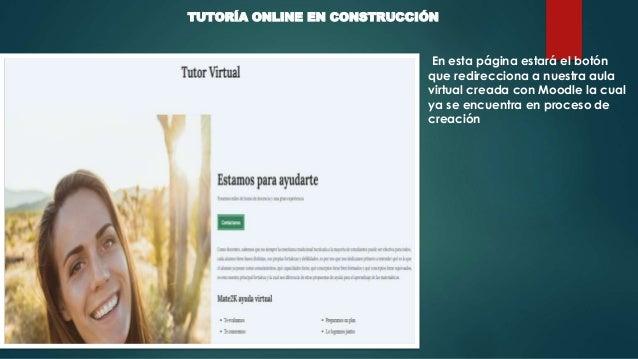 TUTORÍA ONLINE EN CONSTRUCCIÓN En esta página estará el botón que redirecciona a nuestra aula virtual creada con Moodle la...