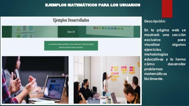 EJEMPLOS MATEMÁTICOS PARA LOS USUARIOS Descripción: En la página web se mostrará una sección exclusiva para visualizar alg...