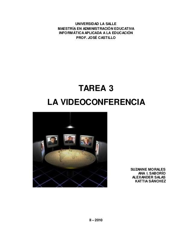 UNIVERSIDAD LA SALLE MAESTRÍA EN ADMINISTRACIÓN EDUCATIVA INFORMÁTICAAPLICADA A LA EDUCACIÓN PROF. JOSÉ CASTILLO TAREA 3 L...