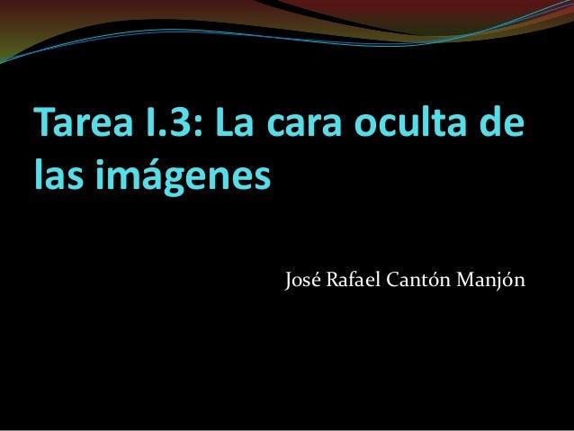 Tarea I.3: La cara oculta de las imágenes José Rafael Cantón Manjón