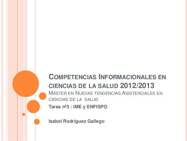 COMPETENCIAS INFORMACIONALES ENCIENCIAS DE LA SALUD 2012/2013MÁSTER EN NUEVAS TENDENCIAS ASISTENCIALES ENCIENCIAS DE LA SA...
