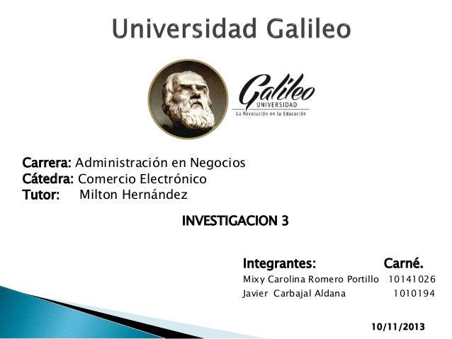 Carrera: Administración en Negocios Cátedra: Comercio Electrónico Tutor: Milton Hernández INVESTIGACION 3  Integrantes:  C...