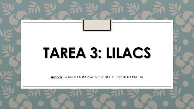TAREA 3: LILACS Autora: MANUELA BARBA MORENO 1º FISIOTERAPIA (B)