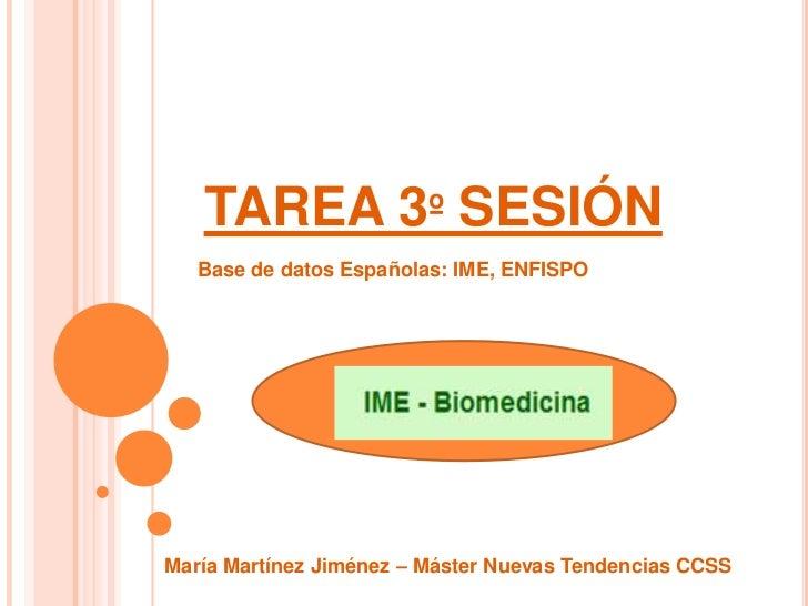 TAREA 3º SESIÓN   Base de datos Españolas: IME, ENFISPOMaría Martínez Jiménez – Máster Nuevas Tendencias CCSS