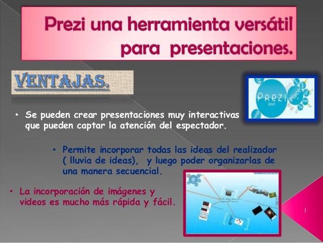 • Se pueden crear presentaciones muy interactivas   que pueden captar la atención del espectador.         • Permite incorp...