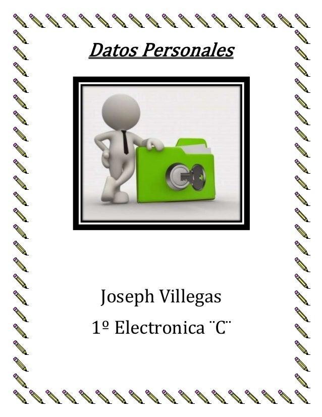 Datos Personales Joseph Villegas 1º Electronica ¨C¨
