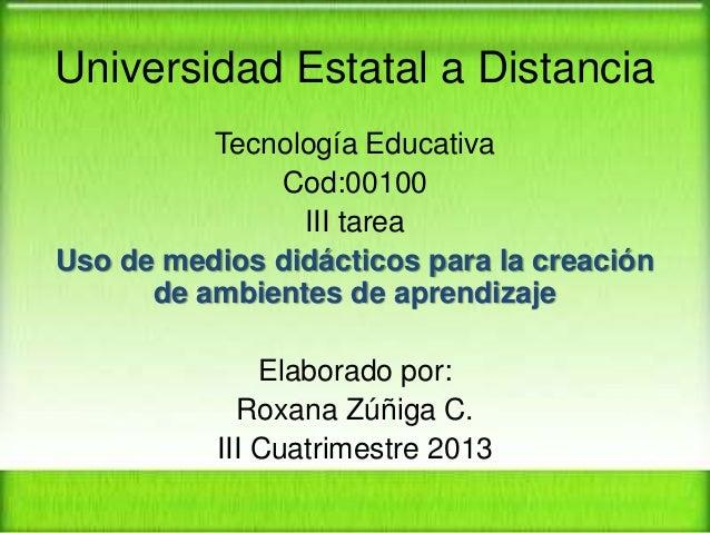 Universidad Estatal a Distancia Tecnología Educativa Cod:00100 III tarea Uso de medios didácticos para la creación de ambi...