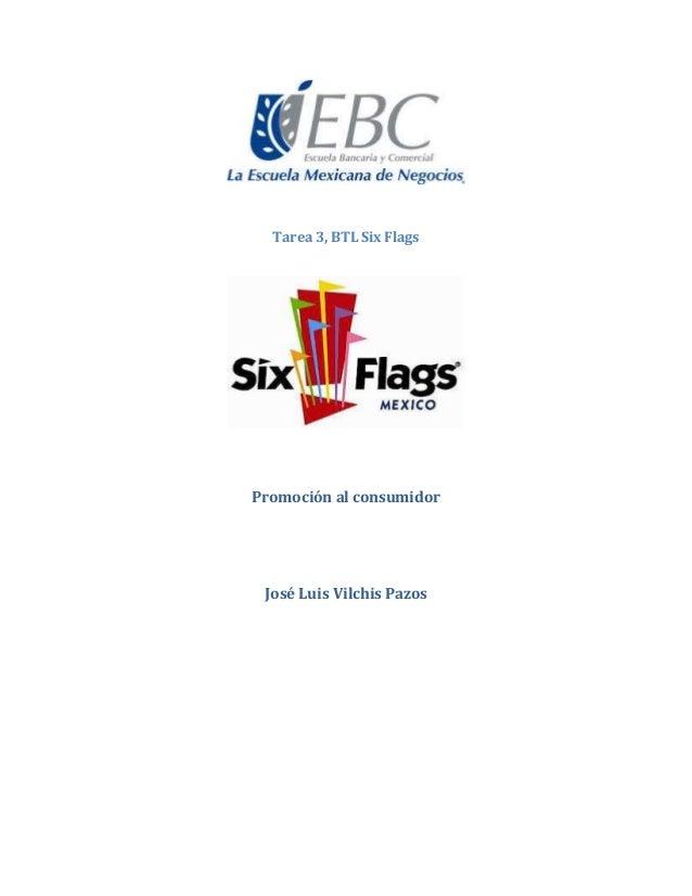Tarea 3, BTL Six Flags Promoción al consumidor José Luis Vilchis Pazos