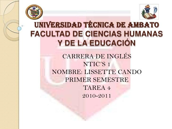 UNIVERSIDAD TÉCNICA DE AMBATOFACULTAD DE CIENCIAS HUMANAS Y DE LA EDUCACIÓN CARRERA DE INGLÉS NTIC´S 1 NOMBRE: LISSETTE CA...