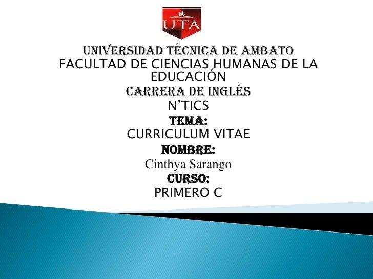 UNIVERSIDAD TÉCNICA DE AMBATO FACULTAD DE CIENCIAS HUMANAS DE LA EDUCACIÓN CARRERA DE INGLÉS N'TICS TEMA: CURRICULUM VITAE...