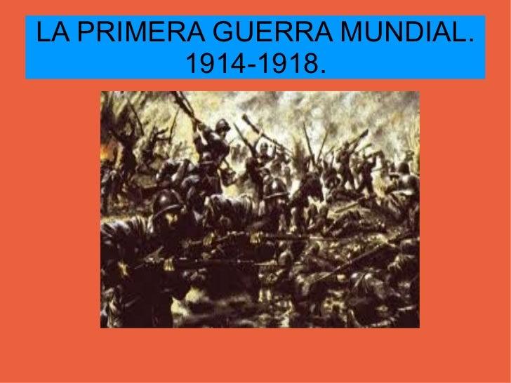 LA PRIMERA GUERRA MUNDIAL. 1914-1918.