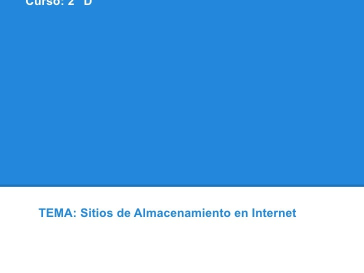 """Curso: 2 """"D""""  TEMA: Sitios de Almacenamiento en Internet"""