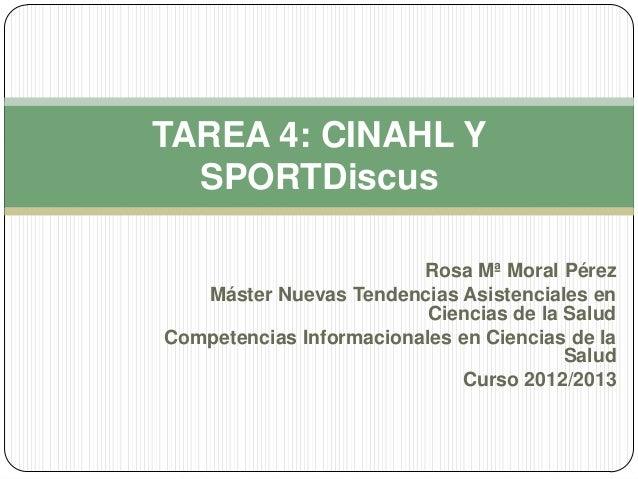 TAREA 4: CINAHL Y  SPORTDiscus                         Rosa Mª Moral Pérez   Máster Nuevas Tendencias Asistenciales en    ...