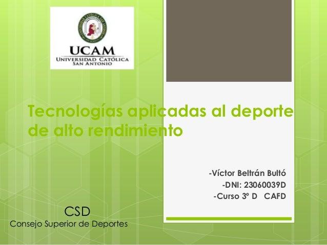 Tecnologías aplicadas al deporte de alto rendimiento -Víctor Beltrán Bultó -DNI: 23060039D -Curso 3º D CAFD  CSD  Consejo ...