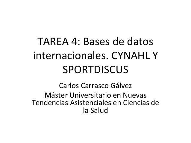 TAREA 4: Bases de datos internacionales. CYNAHL Y SPORTDISCUS Carlos Carrasco Gálvez Máster Universitario en Nuevas Tenden...