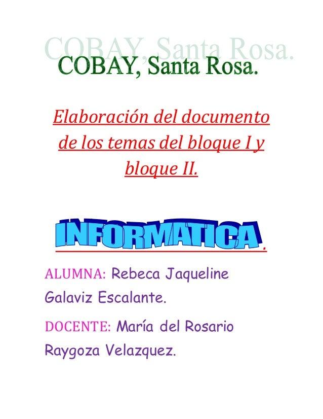 Elaboración del documento  de los temas del bloque I y  bloque II.  .  ALUMNA: Rebeca Jaqueline  Galaviz Escalante.  DOCEN...