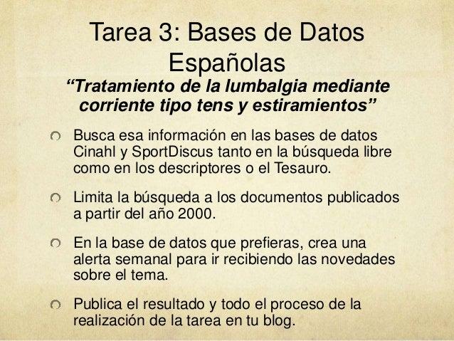 """Tarea 3: Bases de Datos Españolas """"Tratamiento de la lumbalgia mediante corriente tipo tens y estiramientos"""" Busca esa inf..."""