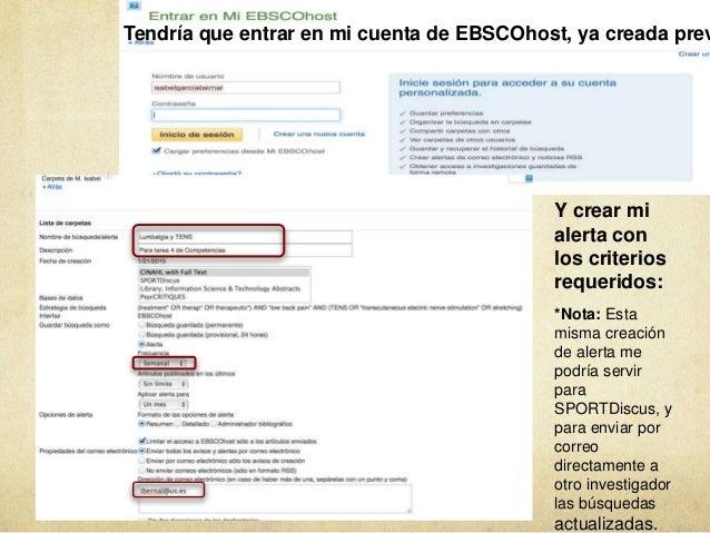 Tendría que entrar en mi cuenta de EBSCOhost, ya creada prev Y crear mi alerta con los criterios requeridos: *Nota: Esta m...