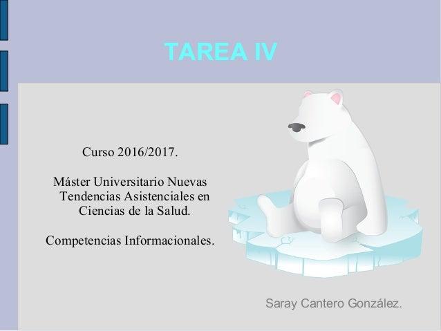 TAREA IV Curso 2016/2017. Máster Universitario Nuevas Tendencias Asistenciales en Ciencias de la Salud. Competencias Infor...