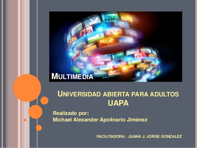 UNIVERSIDAD ABIERTA PARA ADULTOS UAPA Realizado por: Michael Alexander Apolinario Jiménez FACILITADORA: JUANA J. JORGE GON...