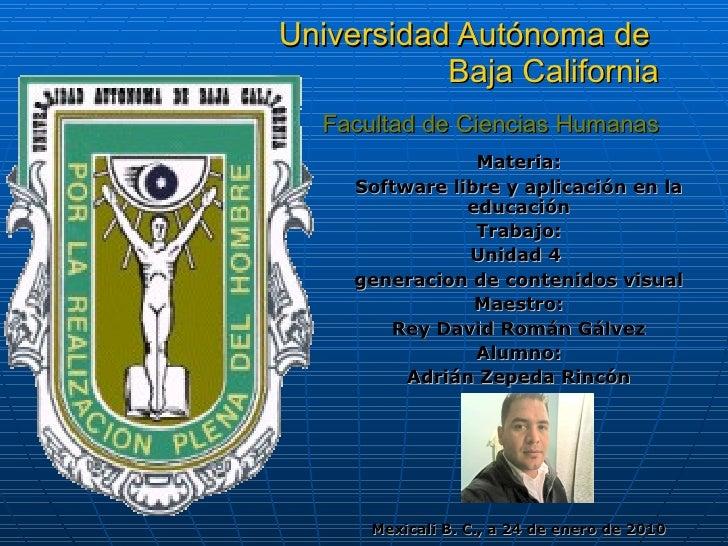 Universidad Autónoma de  Baja California   Facultad de Ciencias Humanas Materia: Software libre y aplicación en la educaci...