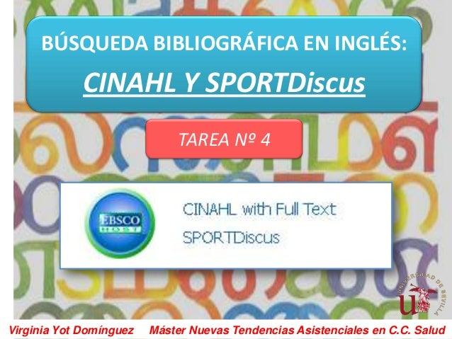BÚSQUEDA BIBLIOGRÁFICA EN INGLÉS:             CINAHL Y SPORTDiscus                              TAREA Nº 4Virginia Yot Dom...